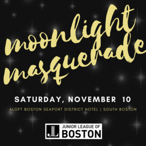 Moonlight Masquerade is written in script font, with information about the dancing and cocktail nightlife event location and date and the JL Boston logo below